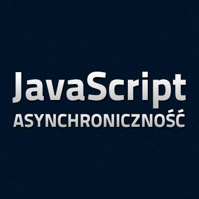 Asynchroniczność - JavaScript