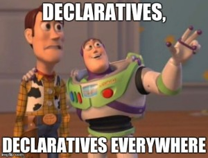 Declaratives, Declaratives Everywhere