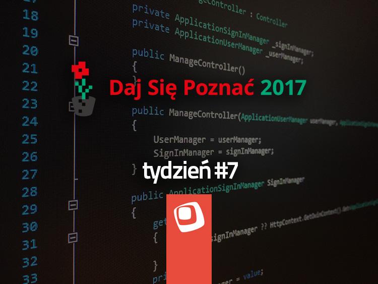 Daj Się Poznać 2017 - tydzień 7
